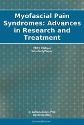 Myofascial Pain Syndromes: Advances in Research and Treatment: 2011 Edition: ScholarlyPaper