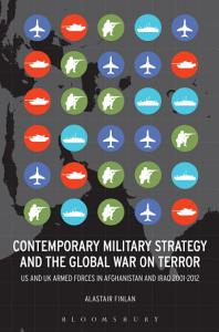 Contemporary Military Strategy and the Global War on Terror: US and UK Armed Forces in Afghanistan and Iraq 2001-2012