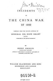 Incidents in the China War of 1860: Compiled from the Private Journals of General Sir Hope Grant