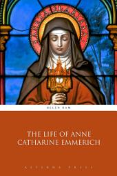 The Life of Anne Catharine Emmerich