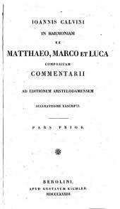 Ioannis Calvini In Novum Testamentum commentarii: In Harmoniam evangelim ex Mattheo, Marco et Luca