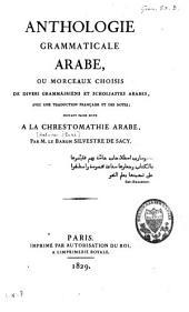 """Anthologie grammaticale arabe ou Morceaux choisis de divers grammairiens et scholiastes arabes [...] pouvant faire suite à la """"Chrestomathie arabe"""""""