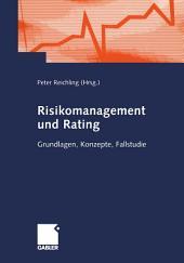 Risikomanagement und Rating: Grundlagen, Konzepte, Fallstudie