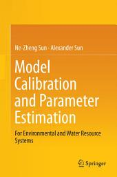Model Calibration and Parameter Estimation: For Environmental and Water Resource Systems
