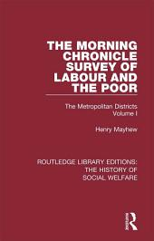 The Morning Chronicle Survey of Labour and the Poor: The Metropolitan Districts, Volume 1