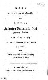 Rede bei dem Leichenbegängnisse der S.T. Frau Katharina Margaretha Haas gebornen Fuchs: den 10. Mai 1813 auf dem Todtenacker zu St. Jakob gehalten