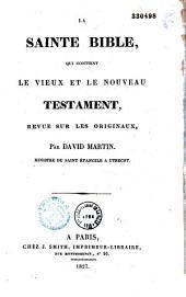 La Sainte Bible qui contient le vieux et le nouveau Testament, revue sur les originaux