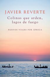Colinas que arden, lagos de fuego: Nuevos viajes por África