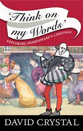 Think On My Words: Exploring Shakespeare's Language