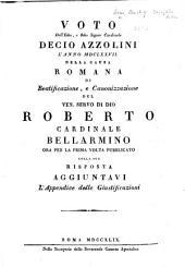 Voto dell'Em̃o e Rm̃o Signor Cardinale Decio Azzolini ... nella causa Romana di beatificazione, e canonizzazione del ven. servo di Dio Roberto Cardinale Bellarmino, etc