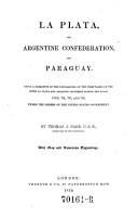 La Plata  the Argentine Confederation and Paraguay  Being a Narrative of the Exploration of the Tributaries of the River La Plata     During the Years 1853 56 PDF