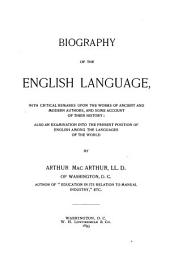 Biography of the English Language: With Critical Remarks Upon the Works of Ancient and Modern Authors, and Some Account of Their History: Also an Examination Into the Present Position of English Among the Languages of the World