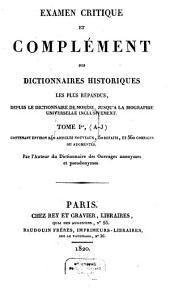 Examen critique et complément des dictionnaires historiques les plus répandus: depuis le dictionnaire de Moréri, jusqu'a la Biographie Universelle inclusivement. A - J, Volume1