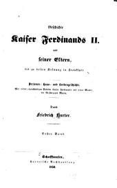 Geschichte kaiser Ferdinands II und seiner eltern bis zu dessen krönung in Frankfurt: personen - haus - und landesgeschichte, Band 1