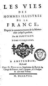 Les vies des hommes illustres de la France, depuis le commencement de la monarchie jusqu'à présent: Volume5