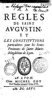 La Regles (sic) de saint Augustin et les constitutions particulières pour les Soeurs pénitentes de sainte Marie-Magdeleine de Lyon