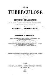 De la tuberculose, ou, De la phthisie pulmonaire et des autres maladies dites scrofuleuses et tuberculeuses: étudiées specialement sous le double point de vue de la nature et de la prophylaxie