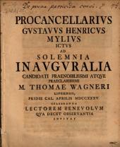 Procancellarius Gustavus Henricus Mylius, ICtus, ad solemnia inauguralia ... Thomae Wagneri ... invitat
