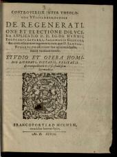 Controversiae inter theologos Witenbergensis de regeneratione ... dilucida explicatio E. H. Pol. Leyseri ...