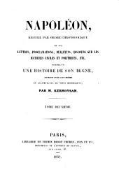 Napoléon, recueil par ordre chronologique de ses lettres: proclamations, bulletins, discours sur les matières civiles et politiques, etc., formant une histoire de son règne, écrite par lui-même, et accompagnée de notes historiques, Volume2