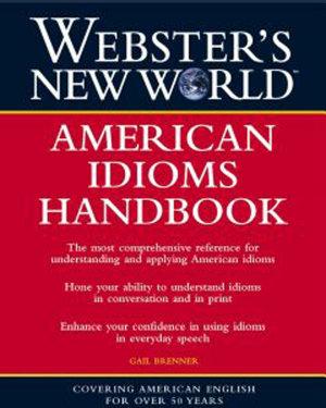Webster s New World  American Idioms Handbook