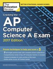 Cracking the AP Computer Science A Exam, 2017 Edition: Proven Techniques to Help You Score a 5