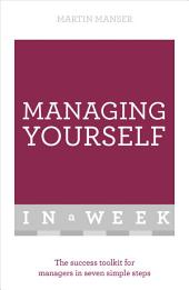 Managing Yourself In A Week: The Success Toolkit For Managers In Seven Simple Steps