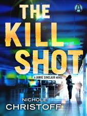 The Kill Shot: A Jamie Sinclair Novel