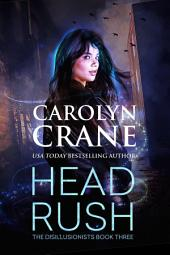 Head Rush: Disillusionists, Book 3: An urban fantasy tale