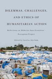 Dilemmas, Challenges, and Ethics of Humanitarian Action: Reflections on Médecins Sans Frontières' Perception Project