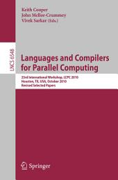 Languages and Compilers for Parallel Computing: 23rd International Workshop, LCPC 2010, Houston, TX, USA, October 7-9, 2010. Revised Selected Papers