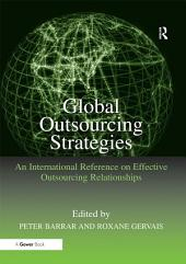 Global Outsourcing Strategies: An International Reference on Effective Outsourcing Relationships