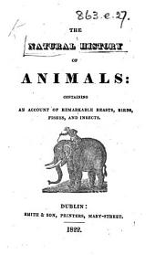 The Natural History of Animals: Containing an Account of Remarkable Beasts, Birds, Fishes and Insects