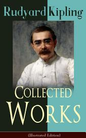 Collected Works of Rudyard Kipling (Illustrated Edition): 5 Novels & 350+ Short Stories, Poetry, Historical Military Works and Autobiographical Writings from one of the most popular writers in England, known for The Jungle Book, Kim, The Man Who Would Be King