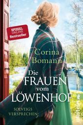 Die Frauen vom Löwenhof - Solveigs Versprechen: Roman