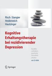 Kognitive Erhaltungstherapie bei rezidivierender Depression: Rückfälle verhindern, psychische Gesundheit erhalten. Mit CD-ROM