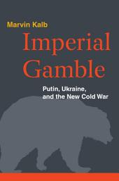 Imperial Gamble: Putin, Ukraine, and the New Cold War