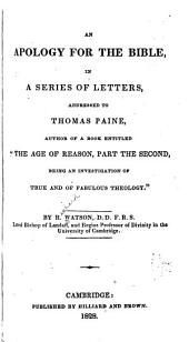 "An Apology for the Bible: In a Series of Letters Addressed to Thomas Paine, Author of a Book Entitled, ""The Age of Reason, Part the Second, Being an Investigation of True and of Fabulous Theology"""