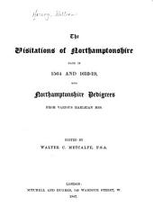 The Visitations of Northamptonshire Made in 1564 and 1618-19: With Northamptonshire Pedigrees from Various Harleian Mss