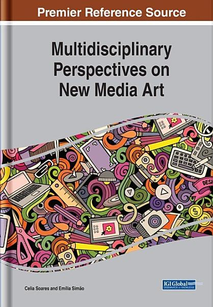 Download Multidisciplinary Perspectives on New Media Art Book