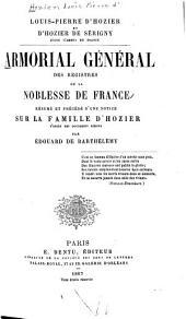 Armorial général des registres de la noblesse de France: resumé et précédé d'une notice sur la famille d'Hozier d'après des documents inédits, Volume25