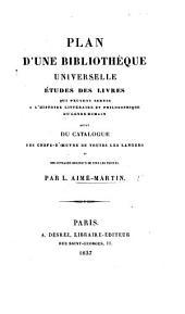 Plan d'une bibliothèque universelle. Études des livres qui peuvent servir à l'histoire littéraire et philosophique du genre humain, etc