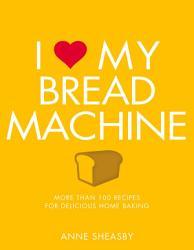 I Love My Bread Machine Book PDF
