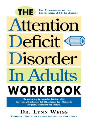 The Attention Deficit Disorder in Adults Workbook