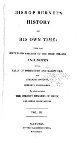 History of His Own Time: With the Suppressed Passages of the First Volume and Notes by the Earls of Dartmouth and Hardwicke and Speaker Onslow, Hitherto Unpublished. To which are Added the Cursory Remarks of Swift, and Other Observations, Volume 3
