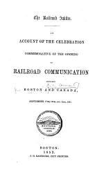 The Railroad Jubilee. An Account of the Celebration Commemorative of the Opening of Railroad Communication Between Boston and Canada, September ... 1851. [With a Map.]
