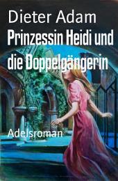 Prinzessin Heidi und die Doppelgängerin: Adelsroman