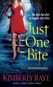 Just One Bite: A Dead-End Dating Novel