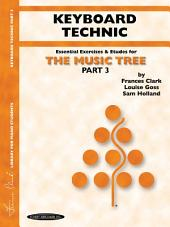 The Music Tree: Keyboard Technic, Part 3: A Plan for Musical Growth at the Piano