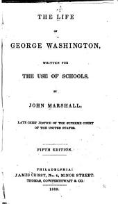 The Life of George Washington: Written for the Use of Schools